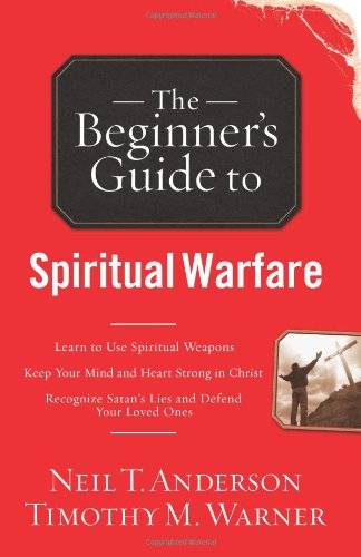 The Beginner's Guide to Spiritual Warfare: Safeguarding Yourself Against Deception, Finding Balance and Insight, Discovering Your Strength in Christ