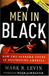 Men in Black: How the Supreme Court Is Destroying America by Mark R. Levin published by Regnery Publishing, Inc. (2005) Hardcover