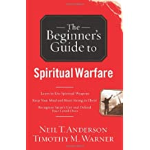 The Beginners Guide To Spiritual Warfare: Safeguarding Yourself Against Deception, Finding Balance and Insight, Discovering Your Strength in Christ