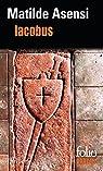 Iacobus : Une enquête du moine-soldat Galceran de Born par Asensi