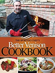 The Sporting Chef's Better Venison Cookbook by Scott Leysath (2012-11-30)