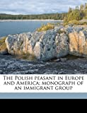The Polish Peasant in Europe and America; Monograph of an Immigrant Group, William Isaac Thomas and Florian Znaniecki, 117651699X