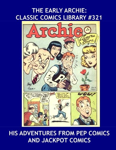 Download The Early Archie: Classic Comics Library #321: His First Adventures from Pep Comics and Jackpot Comics - Over 375 Pages - All Stories - No Ads pdf epub