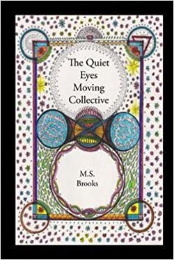 Book [ The Quiet Eyes Moving Collective BY Brooks, M. S. ( Author ) ] { } 2013