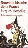 Nouvelle histoire de France. Tome 2 : De la Révolution à nos jours par Marseille