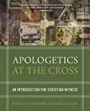 Apologetics at the Cross: An Introduction for