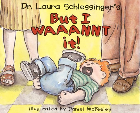 Dr. Laura Schlessinger's but I Waaannt It!