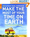 Make The Most Of Your Time On Earth: 1000 Ultimate Travel Experienc (Rough Guide Make the Most of Your Time on Earth)