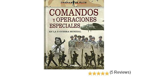 Comandos y operaciones especiales en La II Guerra Mundial Tropas de élite: Amazon.es: González López, Óscar, Sagarra Renedo, Pablo: Libros