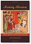 Scenting Salvation: Ancient Christianity and the Olfactory Imagination (Transformation of the Classical Heritage)
