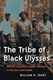 The Tribe of Black Ulysses: African American Lumber Workers in the Jim Crow South by William P. Jones front cover