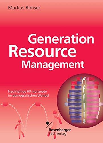 Generation Resource Management: Nachhaltige HR-Konzepte im demografischen Wandel