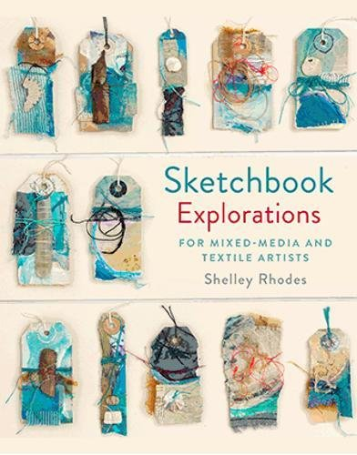 Sketchbook Explorations: Mixed Media Approaches for Textile Artists