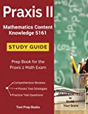 Praxis II Mathematics Content Knowledge 5161 Study Guide: Test Prep & Practice Test Questions for the Praxis 2 Math Exam