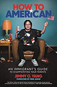 How to American: An Immigrant's Guide to Disappointing Your Par