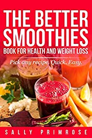 THE BETTER SMOOTHIES BOOK : For Health and Weight Loss and Diet: Healthly Blender Smoothie Mixes For Good Healthy Shakes. Be a Health Drink Smoothie Pro!