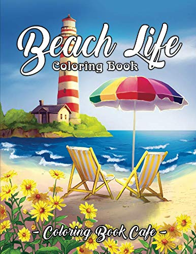 Beach Life Coloring Book: An Adult Coloring Book Featuring Fun and Relaxing Beach Vacation Scenes, Peaceful Ocean Landscapes and Beautiful Summer Designs -