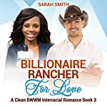 Billionaire Rancher for Love | Sarah Smith