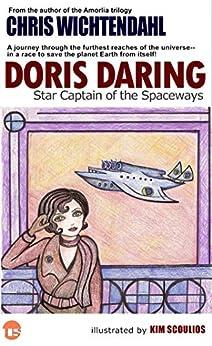 Doris Daring: Star Captain of the Spaceways by [Wichtendahl, Chris]
