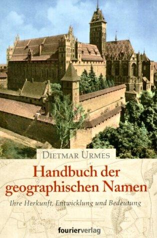 Handbuch der geographischen Namen: Ihre Herkunft, Entwicklung und Bedeutung