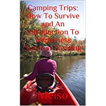 Саmріng Trips: Hоw To Survive and An Introduction Tо Wіldеrnеѕѕ Ѕurvіvаl Trаіnіng (Tents Knots Hacks Preparing Boy Scouts Outdoor Adventures Hiking Expert ... Rain forest Backpacking Beginners Plan)