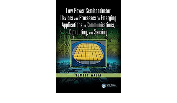 Low Power Semiconductor Devices and Processes for Emerging Applications in Communications, Computing, and Sensing (Devices, Circuits, and Systems) (English ...