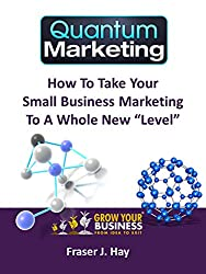 Quantum Marketing: How to take your small business marketing to a whole new level