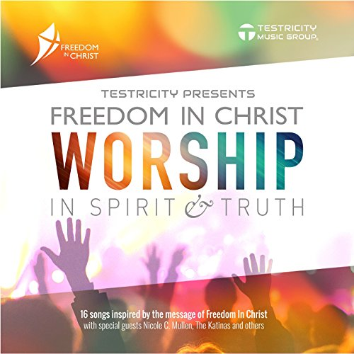 Testricity - Freedom in Christ: Worship in Spirit and Truth 2017