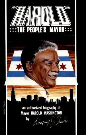 Harold, the People's Mayor: An Authorized Biography of Mayor Harold Washington
