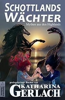Schottlands Wächter: Mythen & Legenden aus den Highlands (German Edition) by [Gerlach, Katharina]