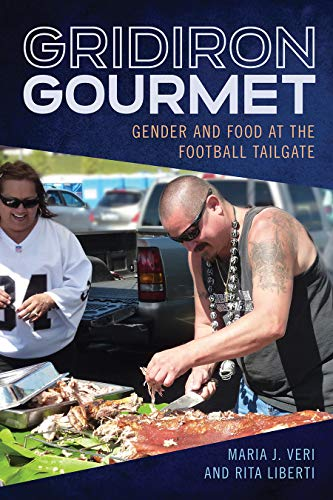 Gridiron Gourmet: Gender and Food at the Football Tailgate (Sport, Culture, and Society) by Maria J. Veri, Rita Liberti