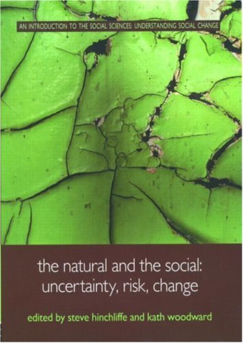 Hinchcliffe and Goldblatt: The Natural and the Social: Uncertainty, Risk, Change (Understanding Social Change)