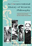 An Unconventional History of Western Philosophy, Karen Warren, 0742559238