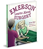 Emerson Learns about Surgery, Erica May, 1620862794