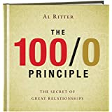 The 100/0 Principle: The Secret of Great Relationships [Hardcover] by Al Ritter