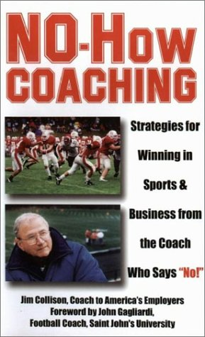 "No-How Coaching: Strategies for Winning in Sports and Business from the Coach Who Says ""No!"" (Capital Ideas for Business & Personal Development)"