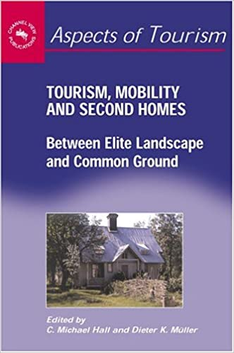 Lädt Bücher kostenlos online herunter Tourism, Mobility and Second Homes: Between Elite Landscape and Common Ground (Aspects of Tourism) by C. Michael Hall PDF 1873150814