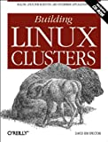 Building Linux Clusters: Scaling Linux for Scientific and Enterprise Applications