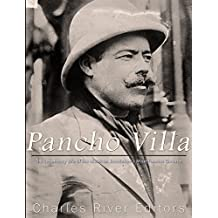 Pancho Villa: The Legendary Life of the Mexican Revolution's Most Famous General