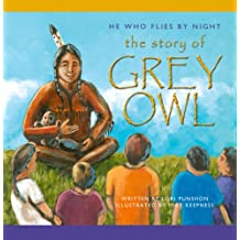 He Who Flies by Night : The Story of Grey Owl