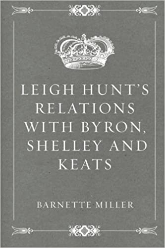 Leigh Hunts Relations with Byron, Shelley and Keats
