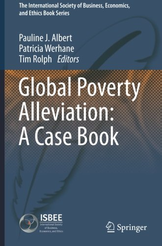 Global Poverty Alleviation  A Case Book  The International Society Of Business  Economics  And Ethics Book Series