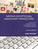 Writing Exceptional Missionary Newsletters shows anyone who writes personal ministry newsletters how to captivate readers. This revised edition offers more ideas for better online communication like e-mail and Facebook. It shows how to increase your...