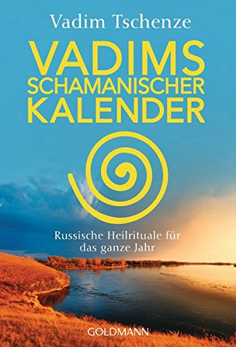 Vadims schamanischer Kalender: Russische Heilrituale für das ganze Jahr Taschenbuch – 19. Dezember 2016 Vadim Tschenze Goldmann Verlag 3442221900 Grenzwissenschaften