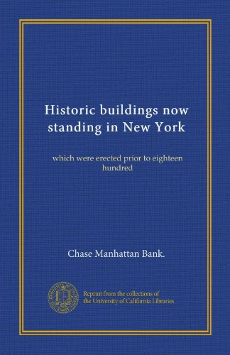 Historic buildings now standing in New York: which were erected prior to eighteen hundred Chase Manhattan Bank