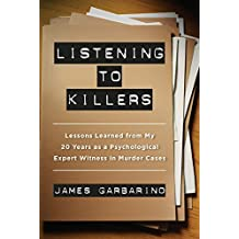 Listening to Killers: Lessons Learned from My Twenty Years as a Psychological Expert Witness in Murder Cases