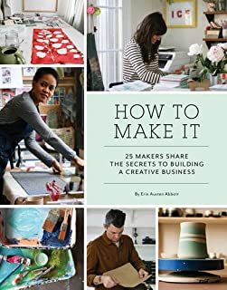 Book Cover: How to Make It: 25 Makers Share the Secrets to Building a Creative Business