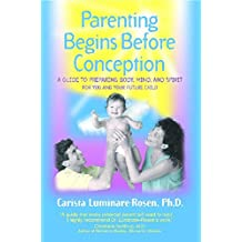 Parenting Begins Before Conception: A Guide to Preparing Body, Mind, and Spirit For You and Your Future Child by Luminare-Rosen Ph.D., Carista (2000) Paperback