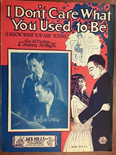 I DON'T CARE WHAT YOU USED TO BE (1924 Al Dubin and Jimmy McHugh SHEET MUSIC), Excellent condition featured by Healy and Cross -
