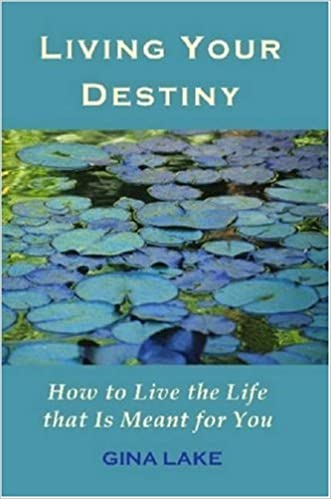 Living Your Destiny How To Live The Life That Is Meant For You Lake Gina 9780615146225 Amazon Com Books